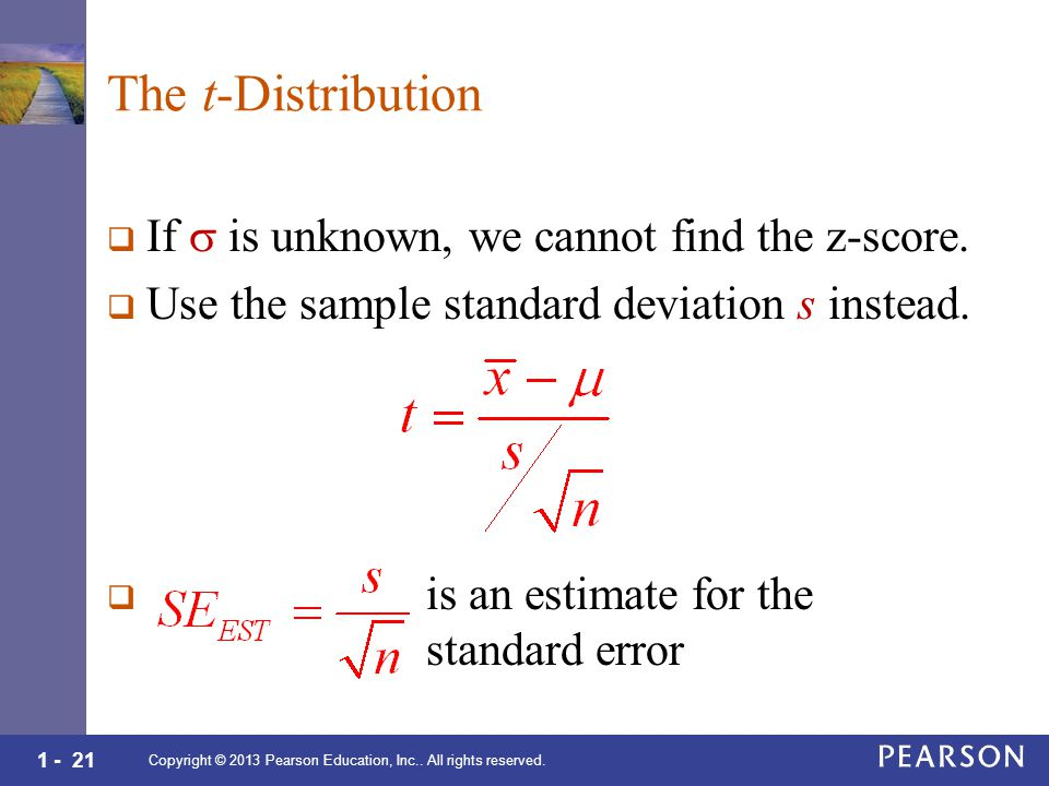 1 - 21 The t-Distribution  If  is unknown, we cannot find the z-score.
