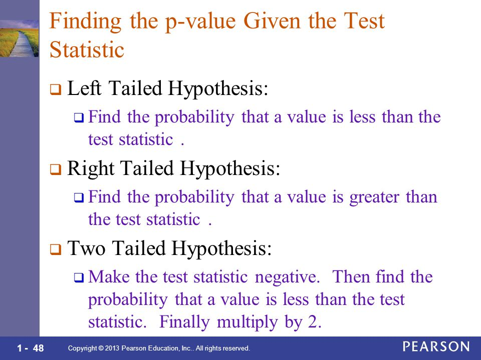 1 - 48 Finding the p-value Given the Test Statistic  Left Tailed Hypothesis:  Find the probability that a value is less than the test statistic.