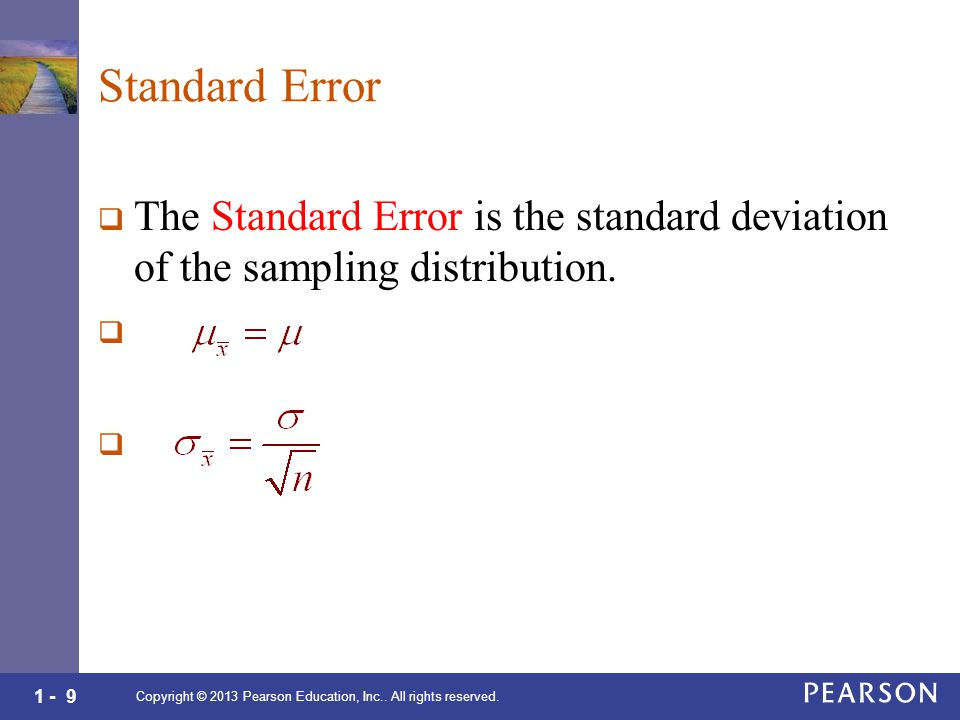 1 - 9 Standard Error  The Standard Error is the standard deviation of the sampling distribution.