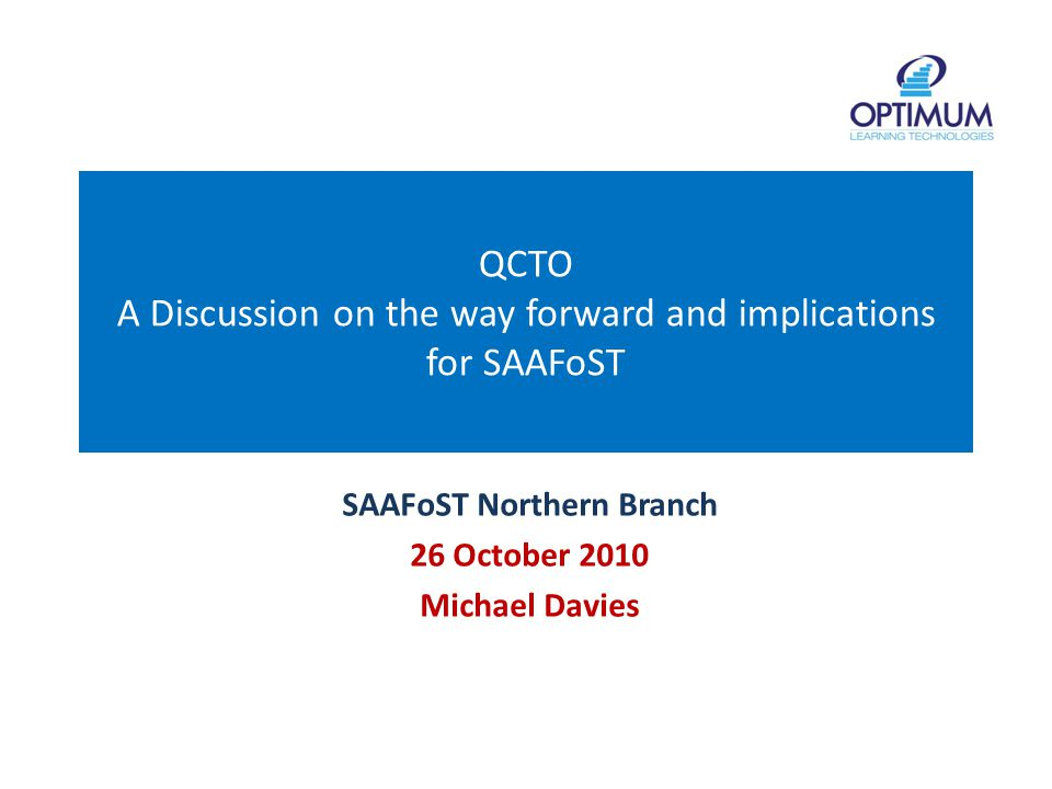 QCTO A Discussion on the way forward and implications for SAAFoST SAAFoST Northern Branch 26 October 2010 Michael Davies