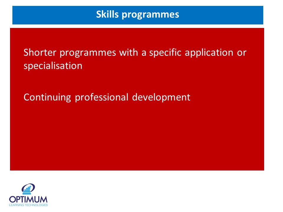Skills programmes Shorter programmes with a specific application or specialisation Continuing professional development