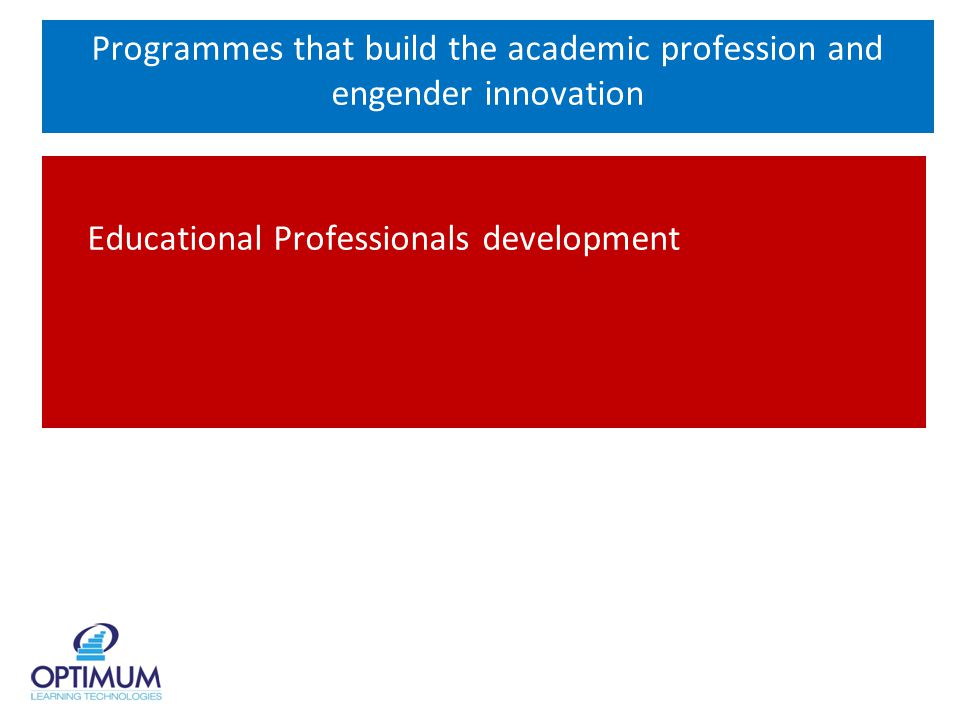 Programmes that build the academic profession and engender innovation Educational Professionals development