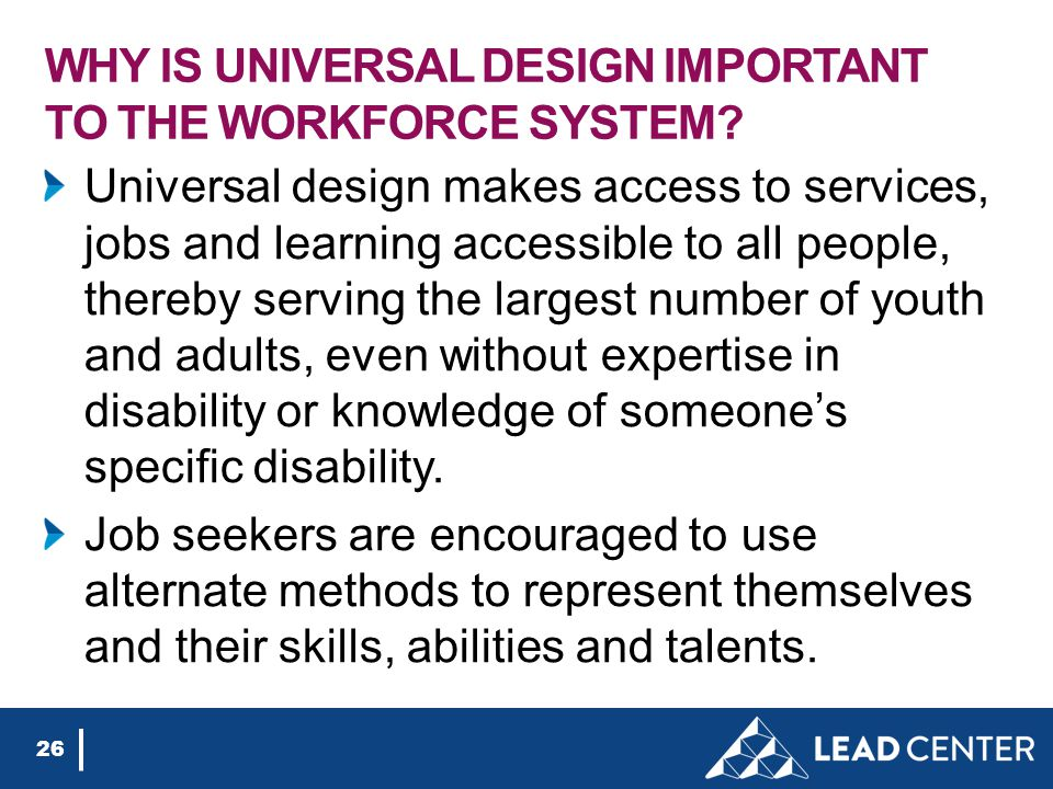WHY IS UNIVERSAL DESIGN IMPORTANT TO THE WORKFORCE SYSTEM.