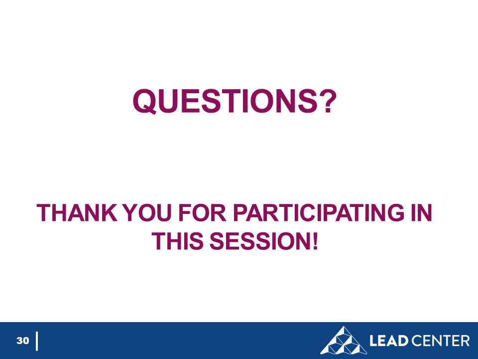 QUESTIONS THANK YOU FOR PARTICIPATING IN THIS SESSION! 30