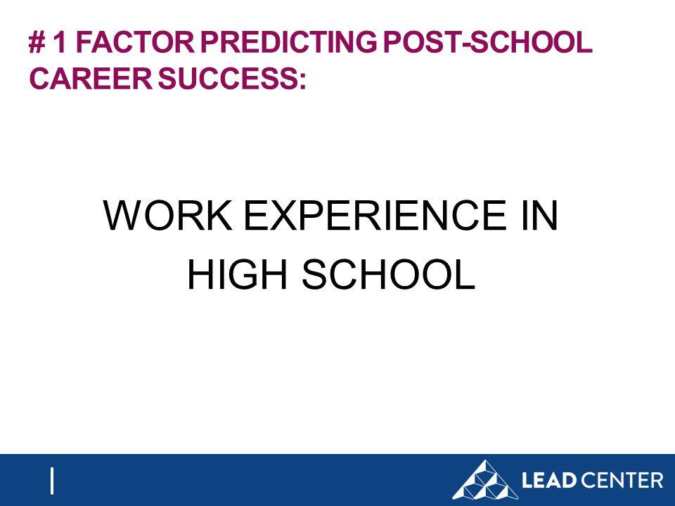 # 1 FACTOR PREDICTING POST-SCHOOL CAREER SUCCESS: WORK EXPERIENCE IN HIGH SCHOOL