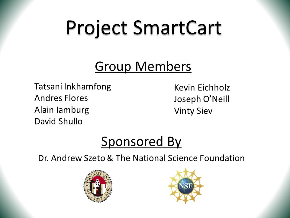 Project SmartCart Sponsored By Dr. Andrew Szeto & The National Science Foundation Tatsani Inkhamfong Andres Flores Alain Iamburg David Shullo Kevin Ei