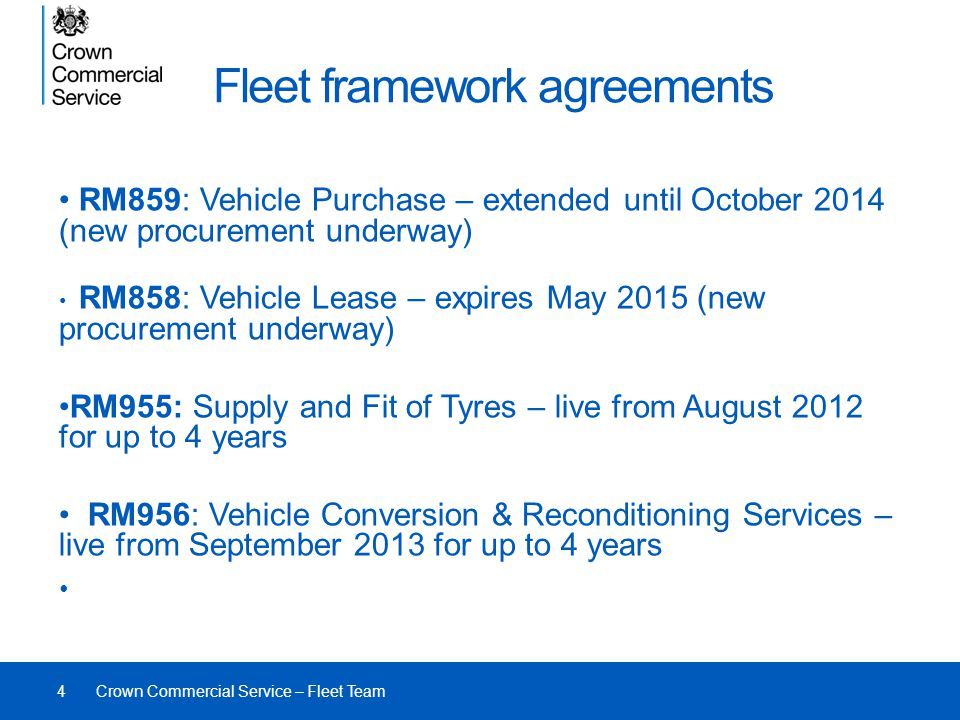 Fleet framework agreements RM859: Vehicle Purchase – extended until October 2014 (new procurement underway) RM858: Vehicle Lease – expires May 2015 (n