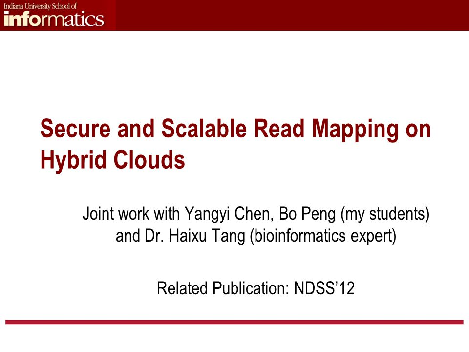 Secure and Scalable Read Mapping on Hybrid Clouds Joint work with Yangyi Chen, Bo Peng (my students) and Dr.