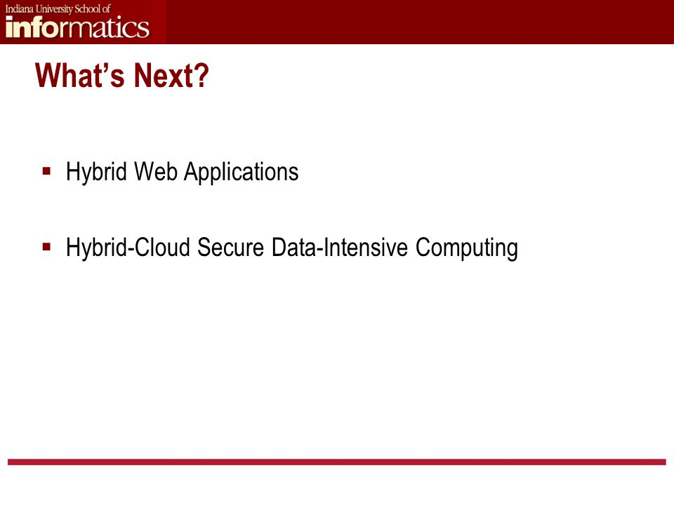 What's Next?  Hybrid Web Applications  Hybrid-Cloud Secure Data-Intensive Computing