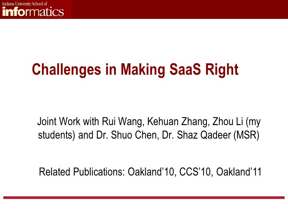 Challenges in Making SaaS Right Joint Work with Rui Wang, Kehuan Zhang, Zhou Li (my students) and Dr.