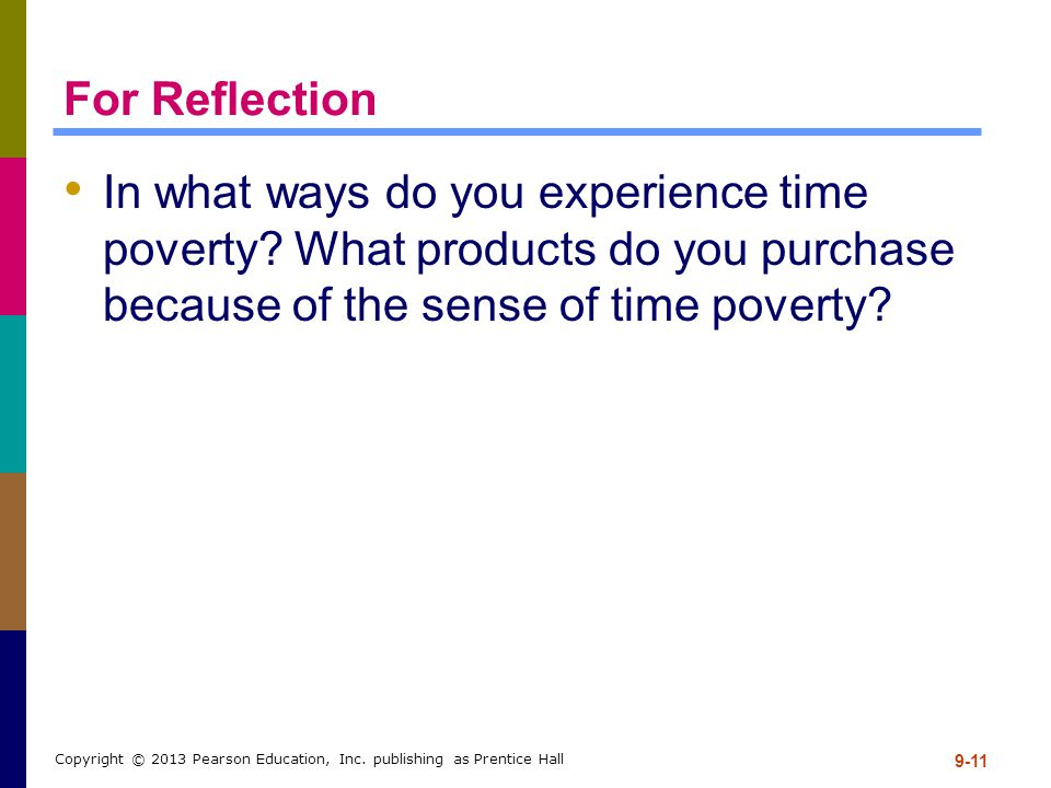 For Reflection In what ways do you experience time poverty? What products do you purchase because of the sense of time poverty? 9-11 Copyright © 2013