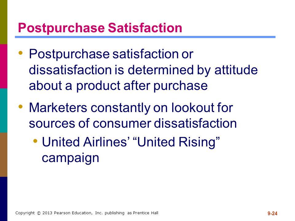 9-24 Copyright © 2013 Pearson Education, Inc. publishing as Prentice Hall Postpurchase Satisfaction Postpurchase satisfaction or dissatisfaction is de