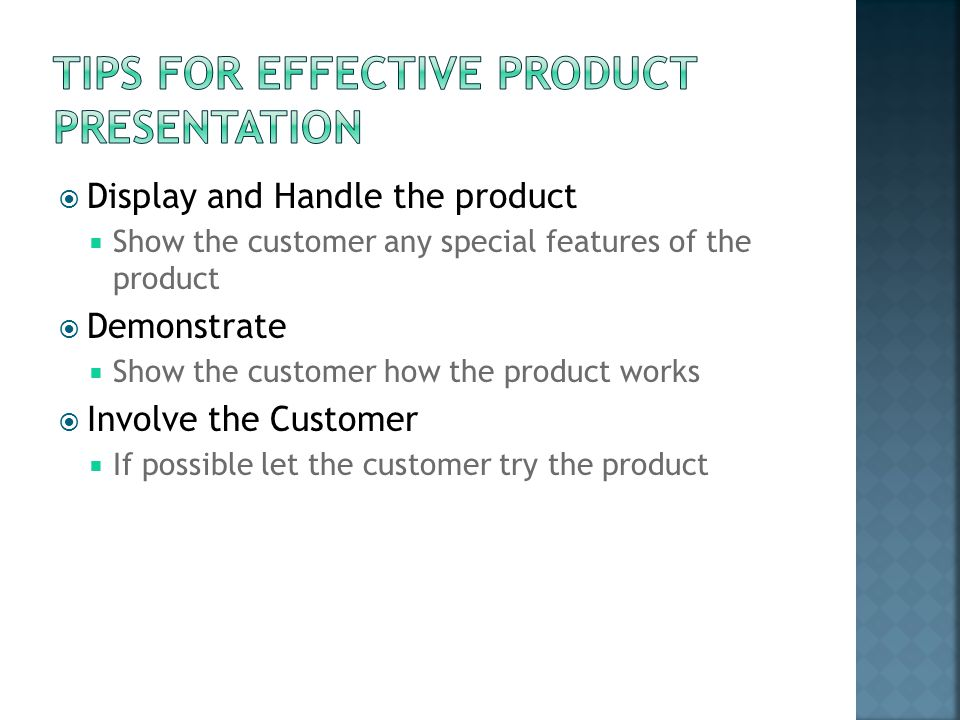  Display and Handle the product  Show the customer any special features of the product  Demonstrate  Show the customer how the product works  Inv