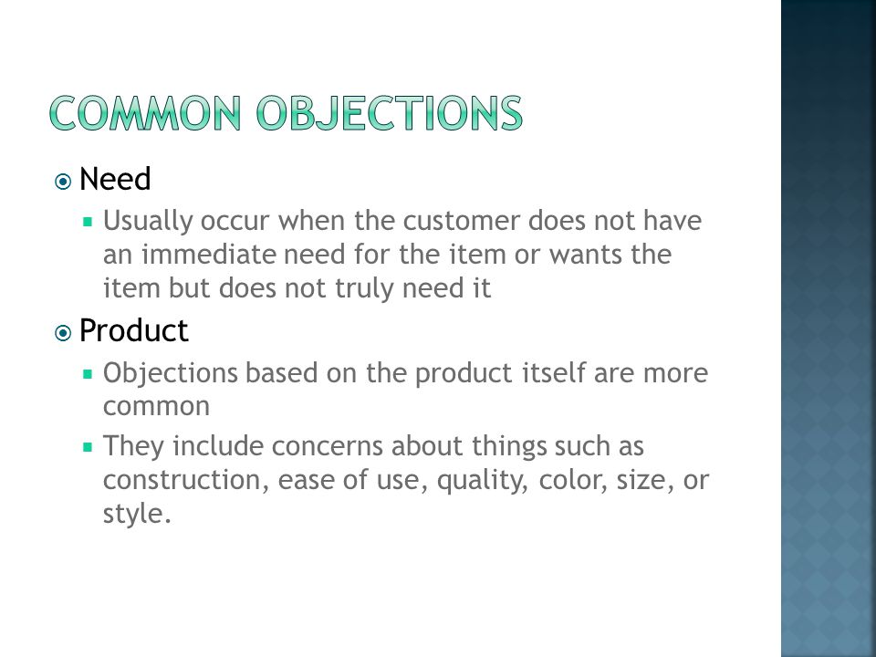  Need  Usually occur when the customer does not have an immediate need for the item or wants the item but does not truly need it  Product  Objecti