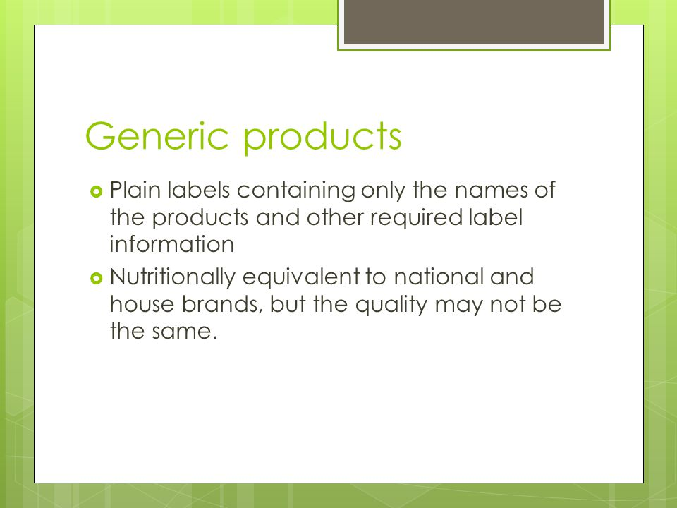 Generic products  Plain labels containing only the names of the products and other required label information  Nutritionally equivalent to national