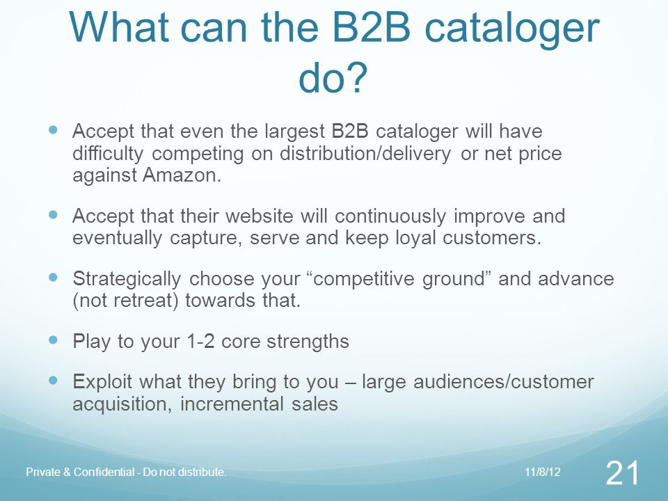 What can the B2B cataloger do? Accept that even the largest B2B cataloger will have difficulty competing on distribution/delivery or net price against
