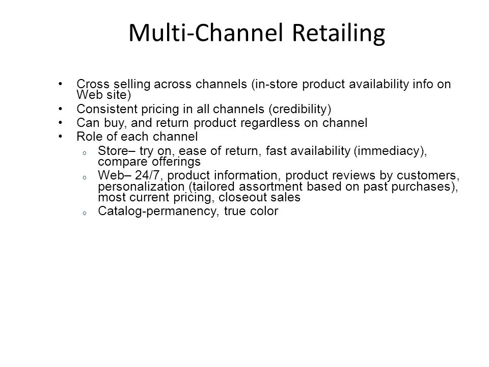 Multi-Channel Retailing A retailer sells to consumers through multiple retail formats: Web sites Physical stores