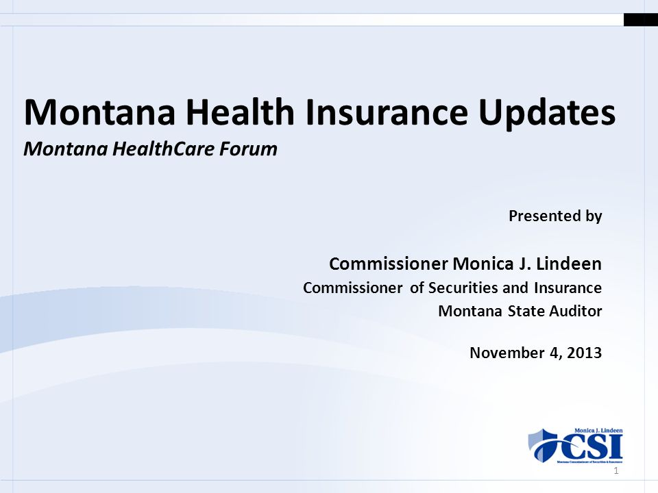 Montana Health Insurance Updates Montana HealthCare Forum Presented by Commissioner Monica J.