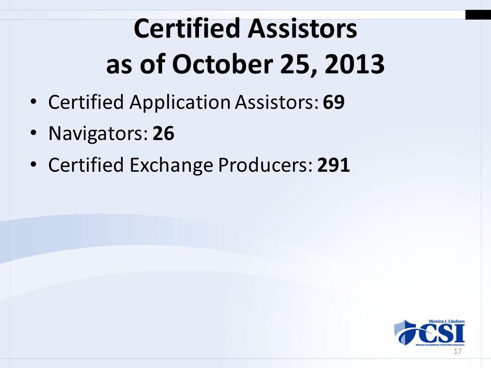 Certified Assistors as of October 25, 2013 Certified Application Assistors: 69 Navigators: 26 Certified Exchange Producers: 291 17