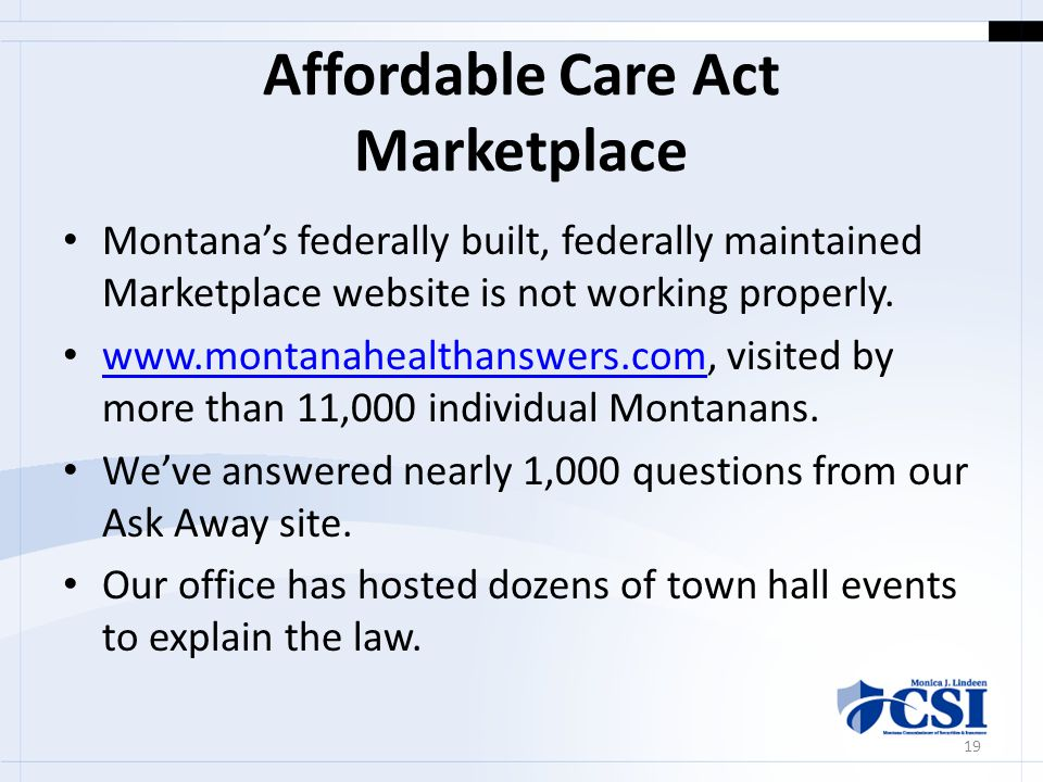 Affordable Care Act Marketplace Montana's federally built, federally maintained Marketplace website is not working properly.