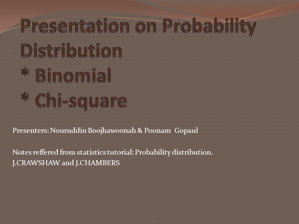 Presenters: Nouruddin Boojhawoonah & Poonam Gopaul Notes reffered from statistics tutorial: Probability distribution. J.CRAWSHAW and J.CHAMBERS