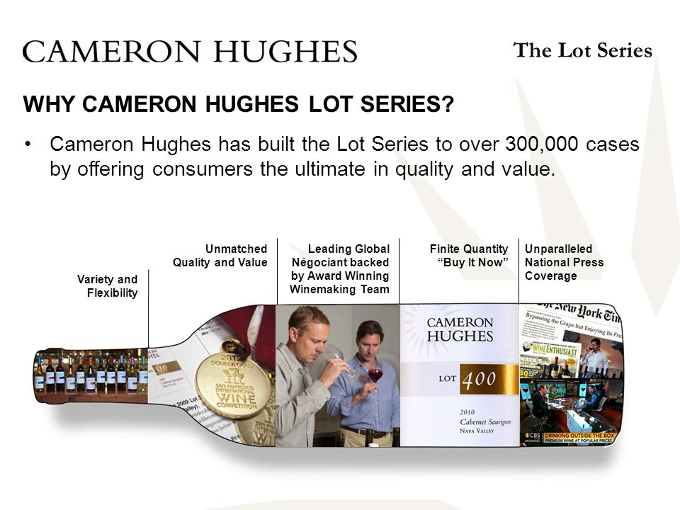 Cameron Hughes has built the Lot Series to over 300,000 cases by offering consumers the ultimate in quality and value.