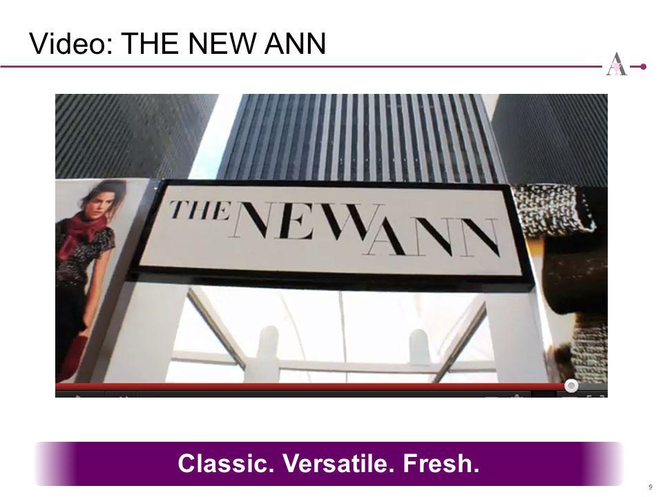 9 Video: THE NEW ANN Classic. Versatile. Fresh.