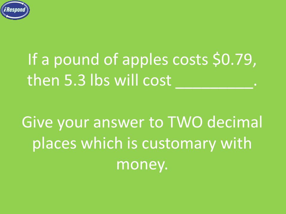 If a pound of apples costs $0.79, then 5.3 lbs will cost _________.