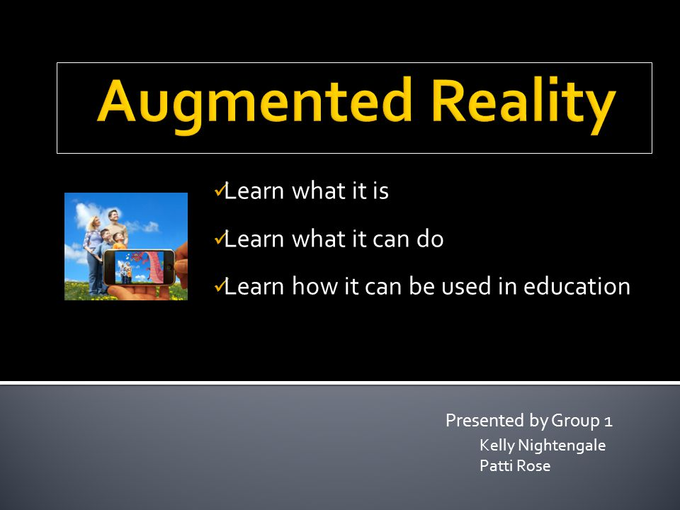 Presented by Group 1 Kelly Nightengale Patti Rose Learn what it is Learn what it can do Learn how it can be used in education