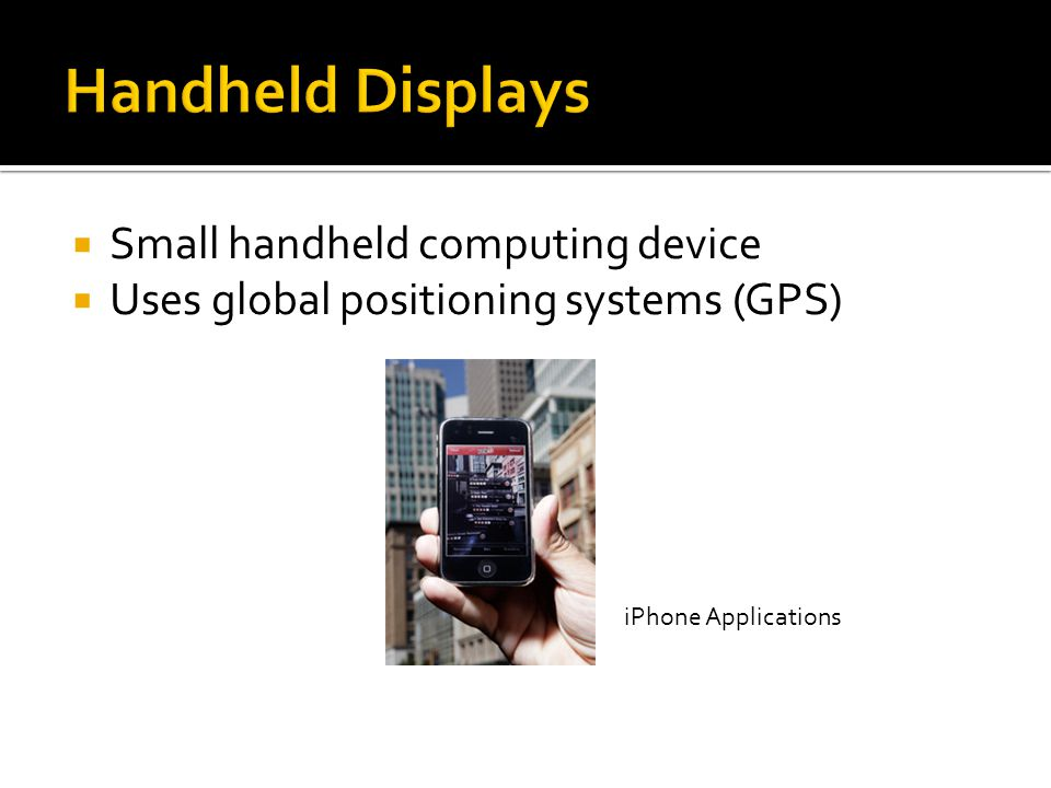  Small handheld computing device  Uses global positioning systems (GPS) iPhone Applications