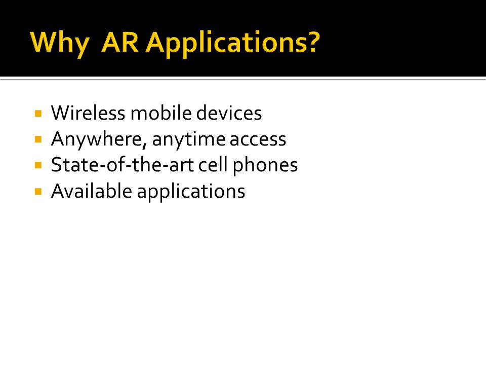  Wireless mobile devices  Anywhere, anytime access  State-of-the-art cell phones  Available applications