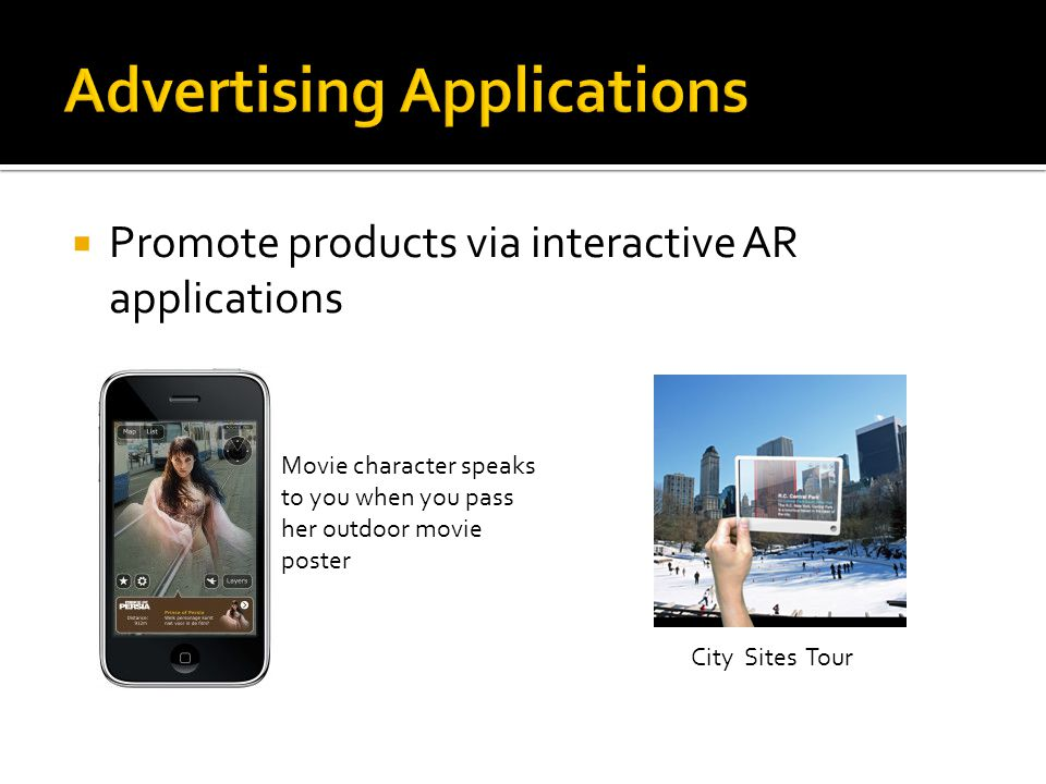  Promote products via interactive AR applications Movie character speaks to you when you pass her outdoor movie poster City Sites Tour