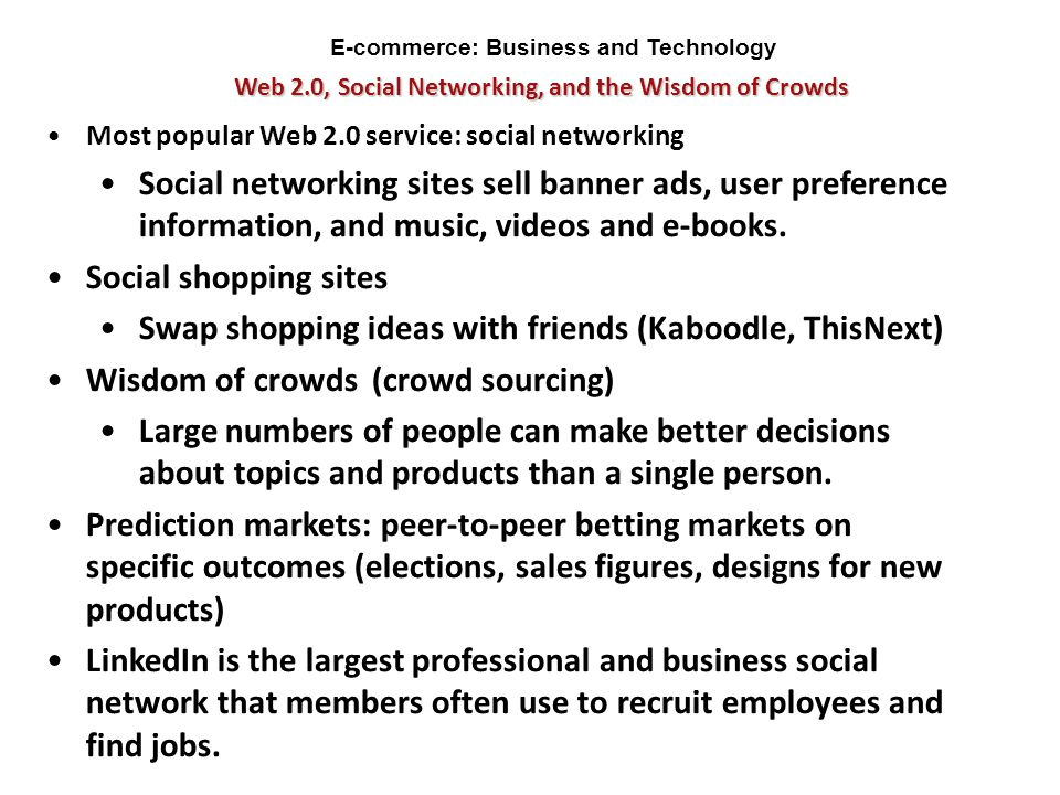 Web 2.0, Social Networking, and the Wisdom of Crowds E-commerce: Business and Technology Most popular Web 2.0 service: social networking Social networ