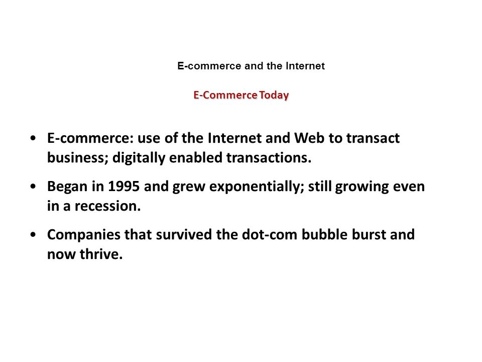 E-commerce and the Internet E-Commerce Today E-commerce: use of the Internet and Web to transact business; digitally enabled transactions. Began in 19