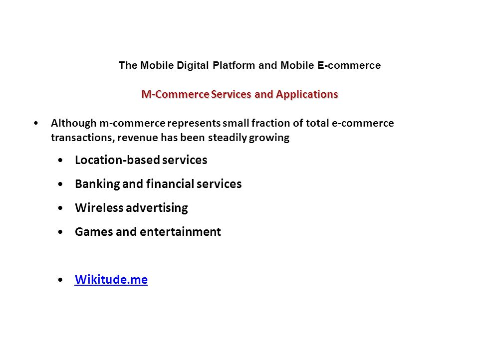 M-Commerce Services and Applications The Mobile Digital Platform and Mobile E-commerce Although m-commerce represents small fraction of total e-commer