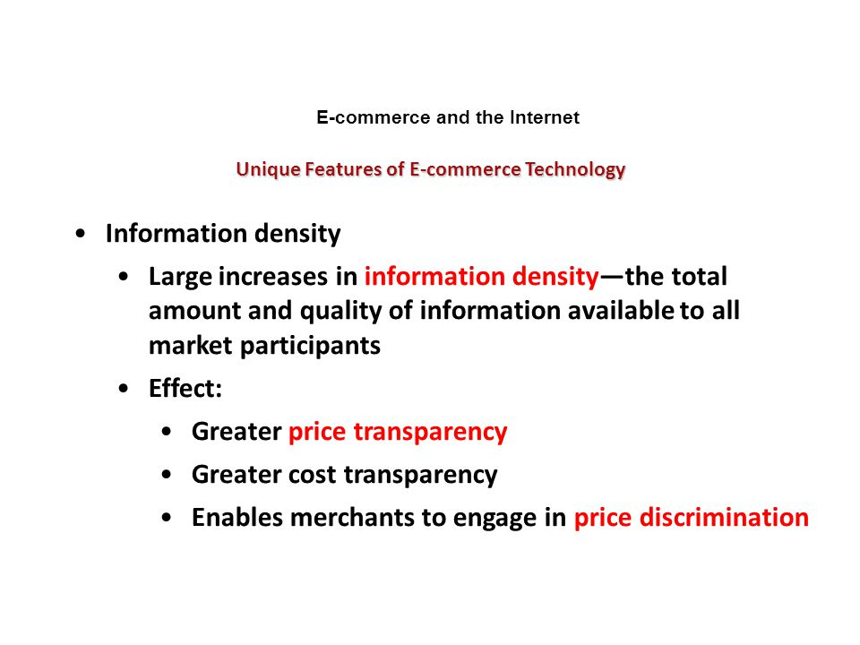 Unique Features of E-commerce Technology E-commerce and the Internet Information density Large increases in information density—the total amount and q