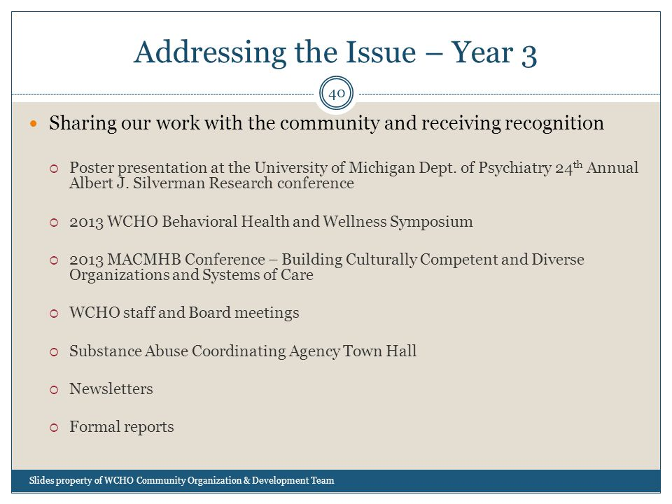 Addressing the Issue – Year 3 40 Sharing our work with the community and receiving recognition  Poster presentation at the University of Michigan Dept.