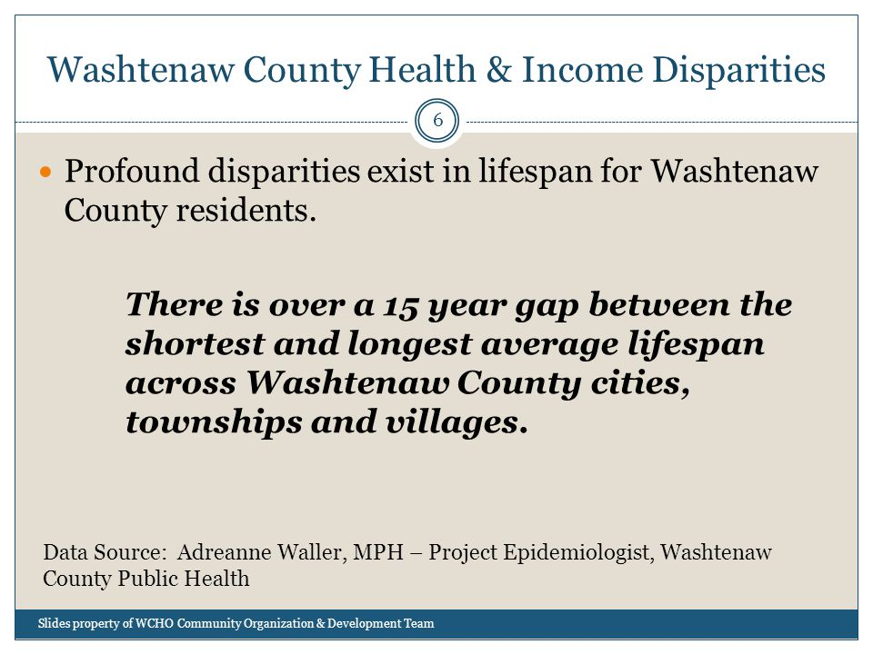 Washtenaw County Health & Income Disparities 6 Profound disparities exist in lifespan for Washtenaw County residents.