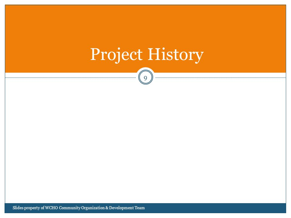 9 Project History Slides property of WCHO Community Organization & Development Team