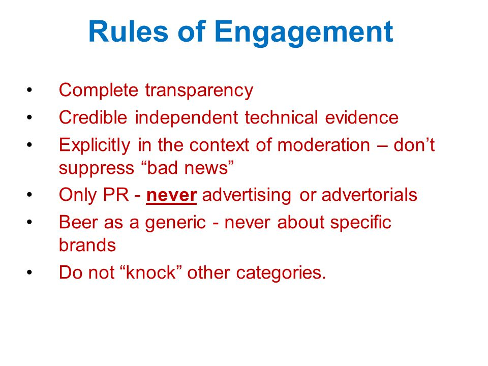 Rules of Engagement Complete transparency Credible independent technical evidence Explicitly in the context of moderation – don't suppress bad news Only PR - never advertising or advertorials Beer as a generic - never about specific brands Do not knock other categories.