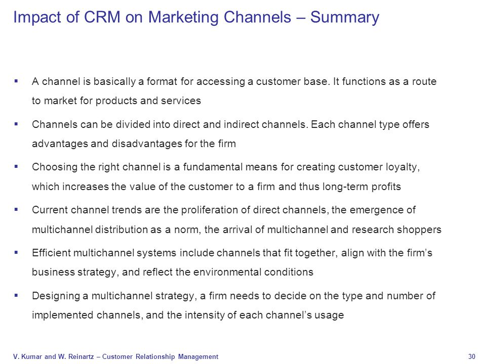 30 V. Kumar and W. Reinartz – Customer Relationship Management Impact of CRM on Marketing Channels – Summary  A channel is basically a format for acc