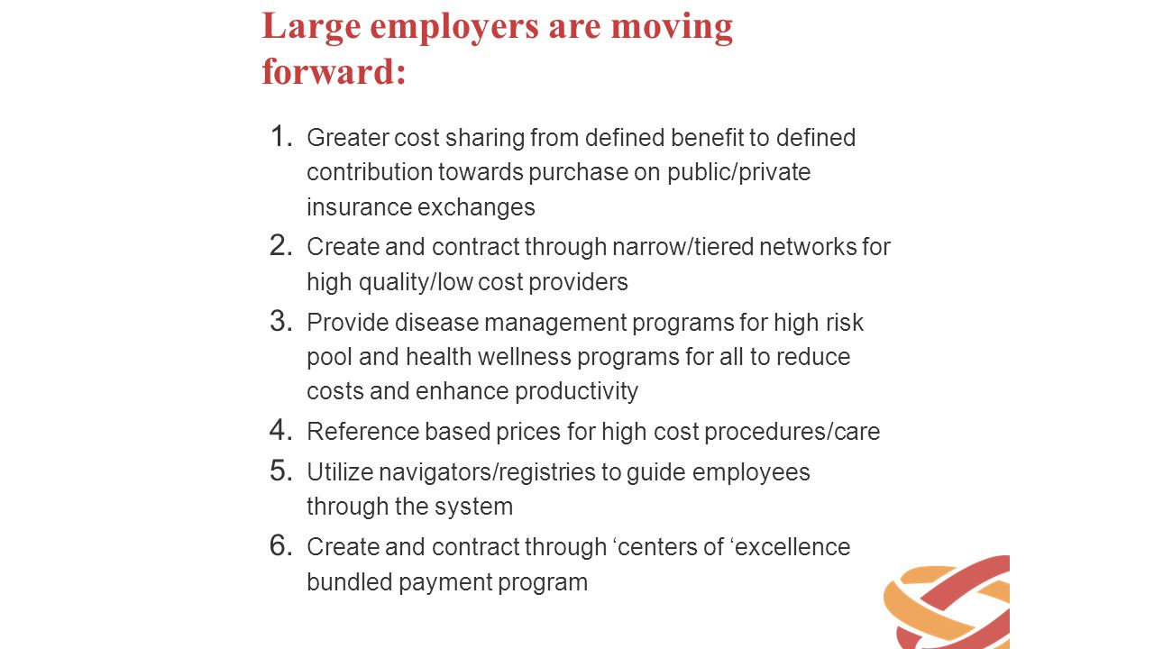 Large employers are moving forward: 1. Greater cost sharing from defined benefit to defined contribution towards purchase on public/private insurance