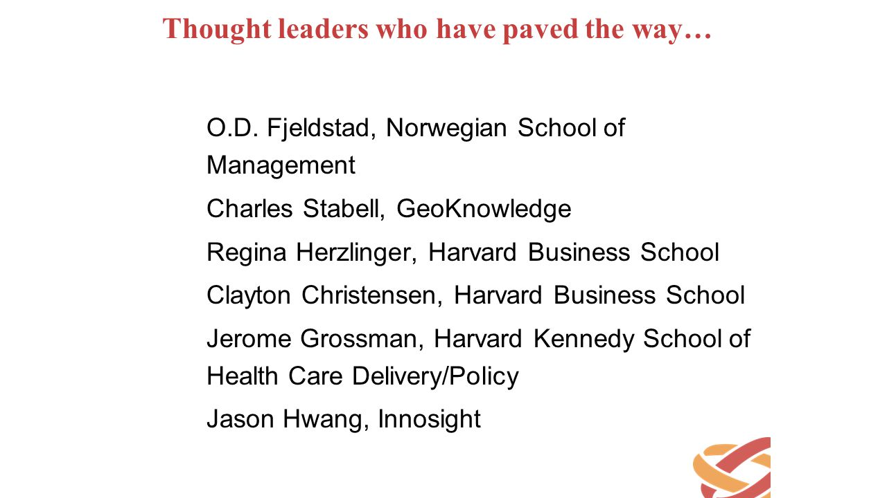 Thought leaders who have paved the way… O.D. Fjeldstad, Norwegian School of Management Charles Stabell, GeoKnowledge Regina Herzlinger, Harvard Busine