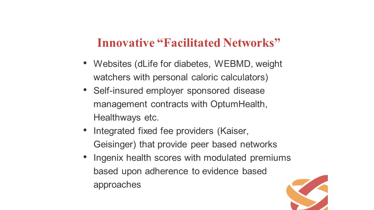 "Innovative ""Facilitated Networks"" Websites (dLife for diabetes, WEBMD, weight watchers with personal caloric calculators) Self-insured employer sponso"
