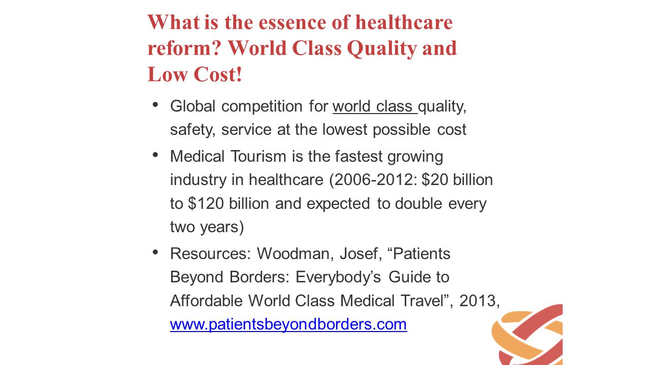 What is the essence of healthcare reform? World Class Quality and Low Cost! Global competition for world class quality, safety, service at the lowest