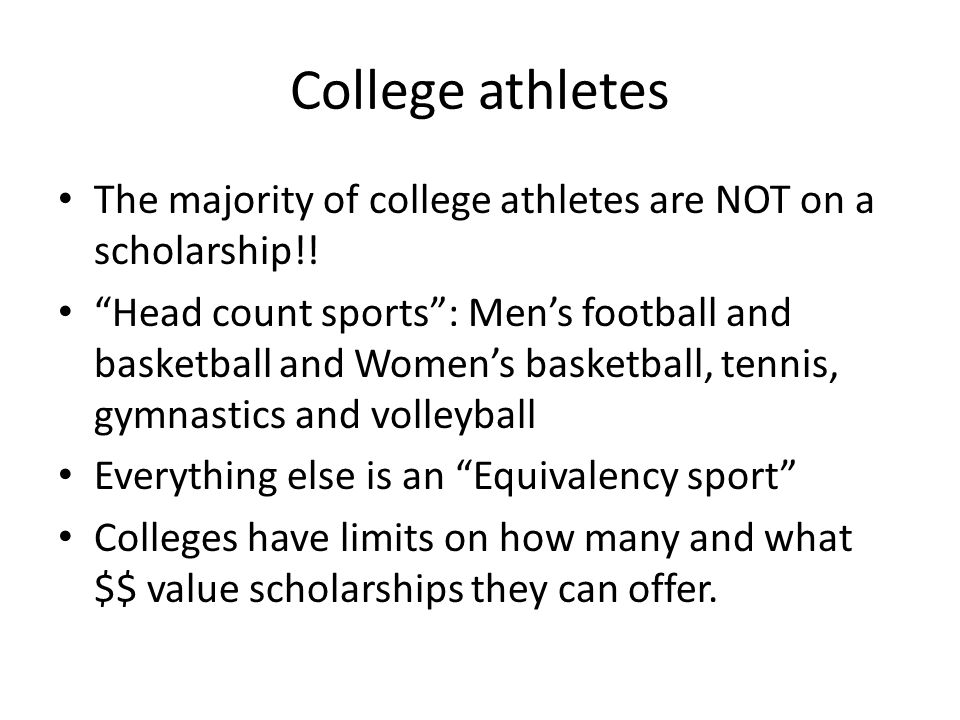 College athletes The majority of college athletes are NOT on a scholarship!.