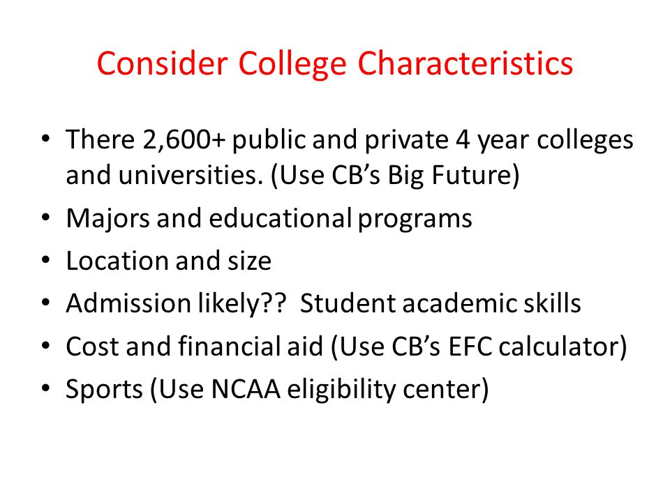 Consider College Characteristics There 2,600+ public and private 4 year colleges and universities.