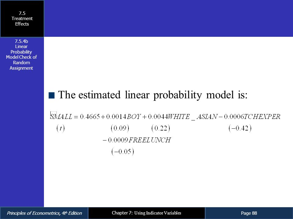 Principles of Econometrics, 4t h EditionPage 88 Chapter 7: Using Indicator Variables The estimated linear probability model is: 7.5 Treatment Effects