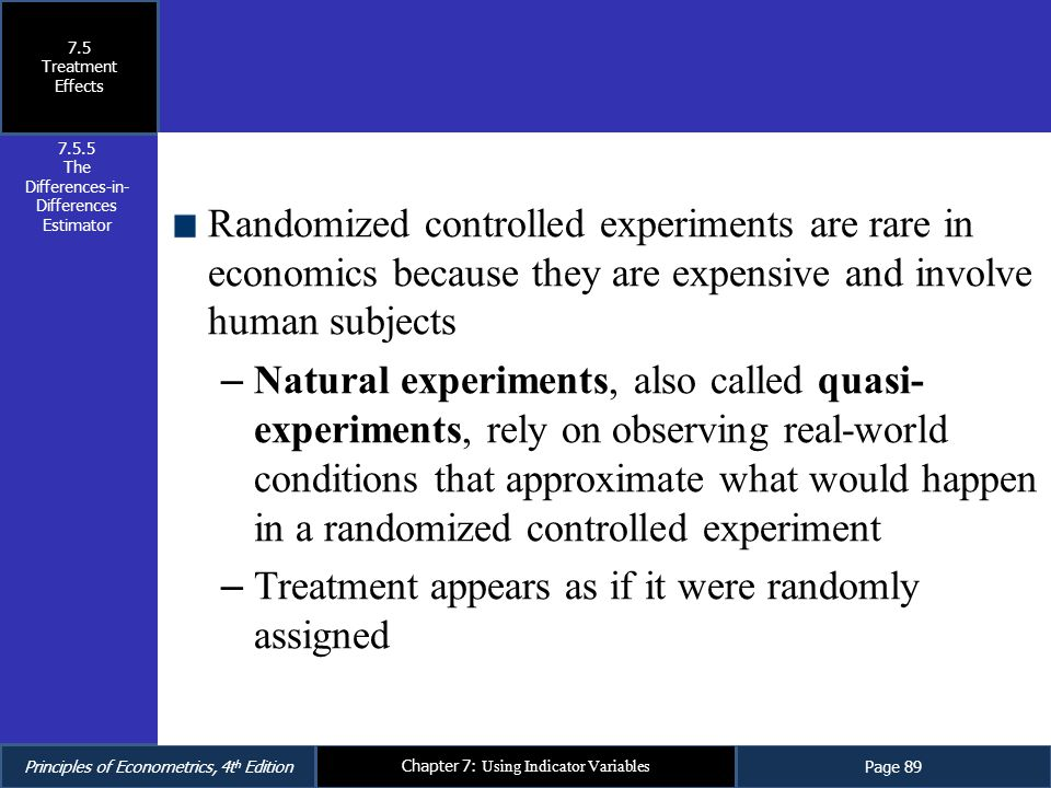 Principles of Econometrics, 4t h EditionPage 89 Chapter 7: Using Indicator Variables Randomized controlled experiments are rare in economics because t