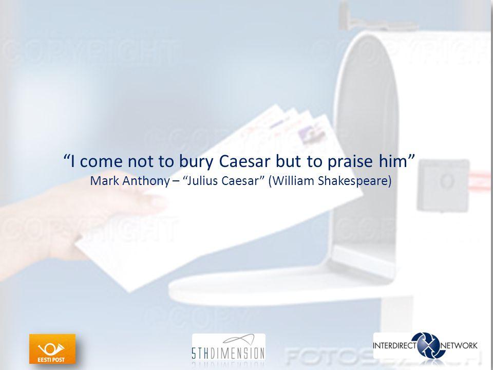 I come not to bury Caesar but to praise him Mark Anthony – Julius Caesar (William Shakespeare)